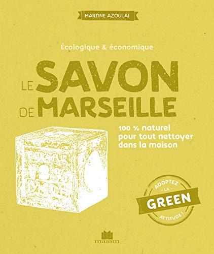 Le savon de Marseille: 100 % naturel pour tout nettoyer dans la maison
