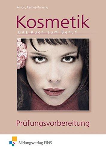 Kosmetik - Das Buch zum Beruf: Das Buch zum Beruf: Prüfungsvorbereitung: Die Prüfungsvorbereitung...