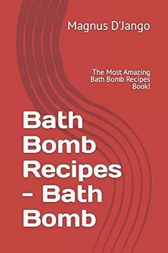 Bath Bomb Recipes - Discover Some Interesting Recipes in this Book!: Bath Bomb.