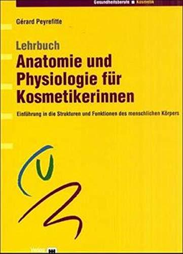 Kosmetik-Buch: Lehrbuch Anatomie und Physiologie für Kosmetikerinnen. Einführung in die Strukturen...