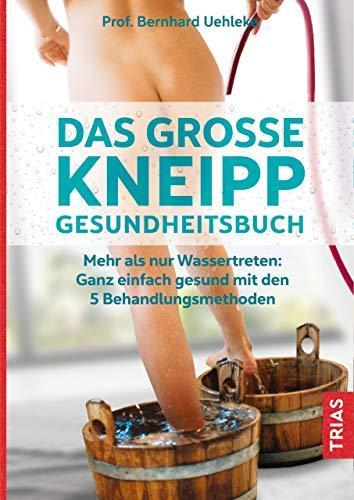 Das große Kneipp-Gesundheitsbuch: Mehr als nur Wassertreten: Ganz einfach gesund mit den 5...