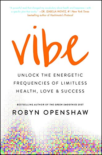 Vibe: Unlock the Energetic Frequencies of Limitless Health, Love & Success (English Edition)