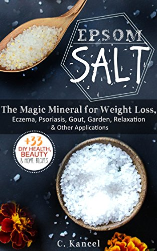 Epsom Salt: The Magic Mineral for Weight Loss, Eczema, Psoriasis, Gout, Garden, Relaxation & Other...