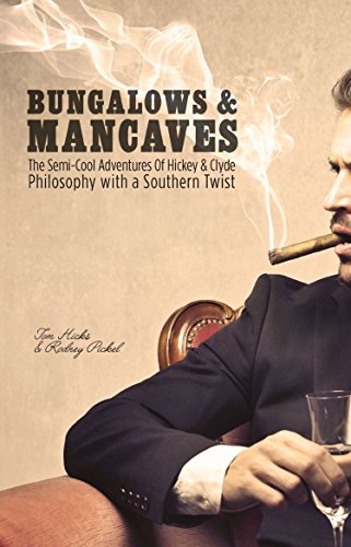 BUNGALOWS & MANCAVES: The Semi-Cool Adventures of Hickey and Clyde Philosophy with a Southern Twist...