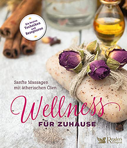 Wellness für zuhause - Sanfte Massagen mit ätherischen Ölen: Sanfte Massagen mit ätherischen...