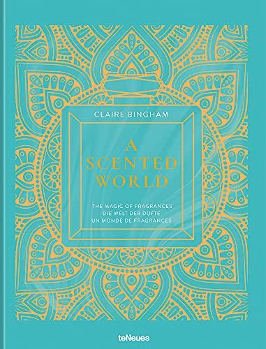 A Scented World - die Welt der Düfte. Das Buch über Parfüms der Welt und Parfümerie (Deutsch,...