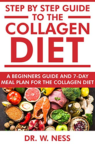 Step by Step Guide to the Collagen Diet: A Beginners Guide and 7-Day Meal Plan for the Collagen Diet...