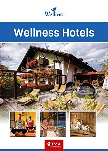 Wellness Hotels Wellino: 200 kleine und große Wellness-Oasen aus Deutschland, Österreich und...