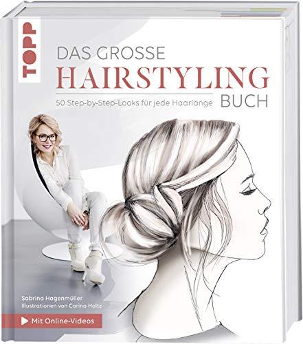 Das große Hairstyling-Buch: Alle Grundtechniken und 50 fantastische Looks für das perfekte Styling...