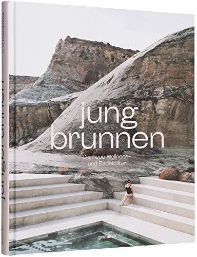Jungbrunnen: Die neue Wellness- und Badekultur: Die neue Spa- und Badekultur