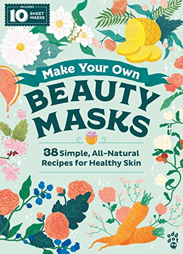 Trithart, E: Make Your Own Beauty Masks: 38 Simple, All-Natural Recipes for Healthy Skin