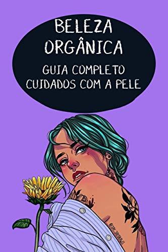 BELEZA ORGÂNICA: Guia Completo de Cuidados com a Pele (Portuguese Edition)