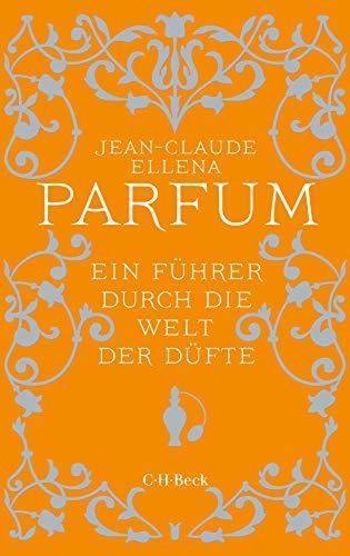 Parfum: Ein Führer durch die Welt der Düfte