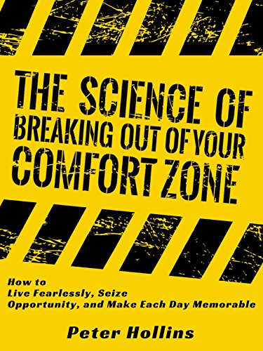 The Science of Breaking Out of Your Comfort Zone: How to Live Fearlessly, Seize Opportunity, and...
