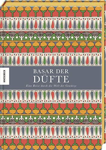 Basar der Düfte: Eine Reise durch die Welt der Gewürze (Herbarium, Zimt, Ingwer, Nelken, Kardamon)