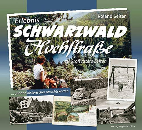 Erlebnis Schwarzwaldhochstraße ... zu Großvaters Zeiten: ... anhand historischer Ansichtskarten